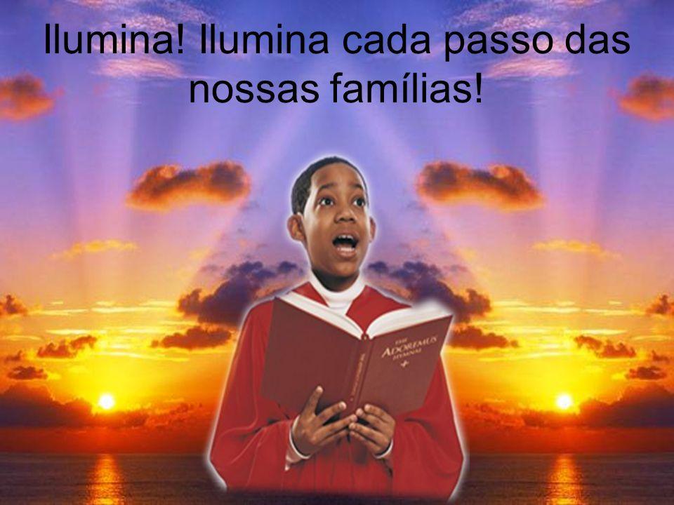Ilumina! Ilumina cada passo das nossas famílias!