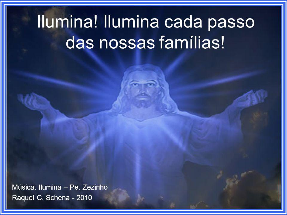 Música: Ilumina – Pe. Zezinho Raquel C. Schena - 2010