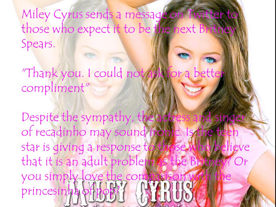 Miley Cyrus sends a message on Twitter to those who expect it to be the next Britney Spears.