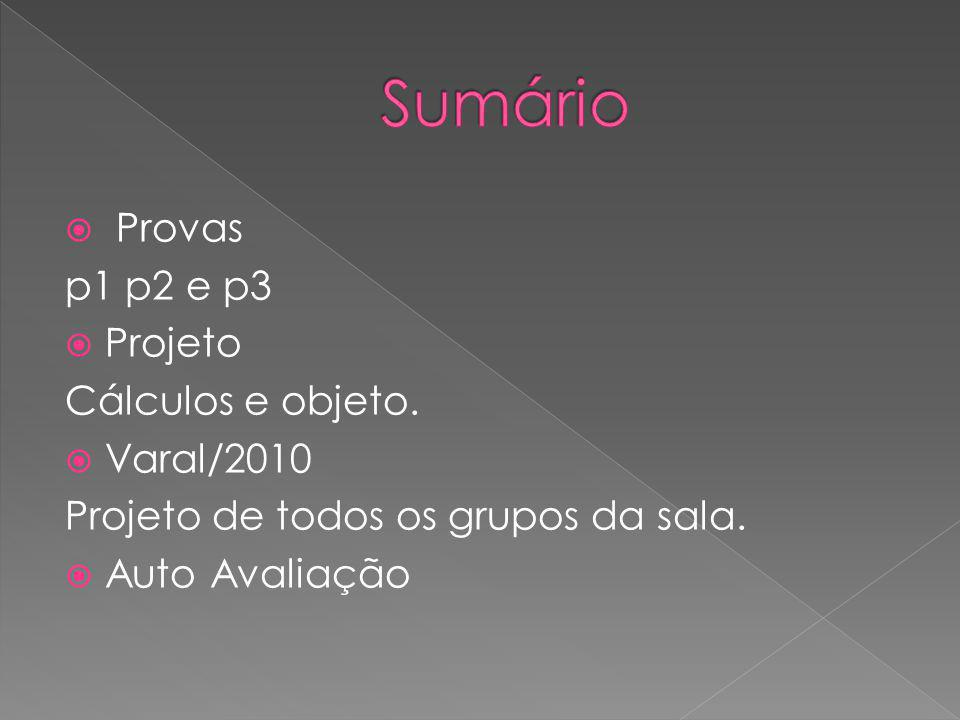 Sumário Provas p1 p2 e p3 Projeto Cálculos e objeto. Varal/2010