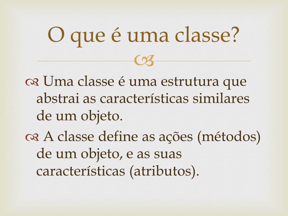O que é uma classe Uma classe é uma estrutura que abstrai as características similares de um objeto.