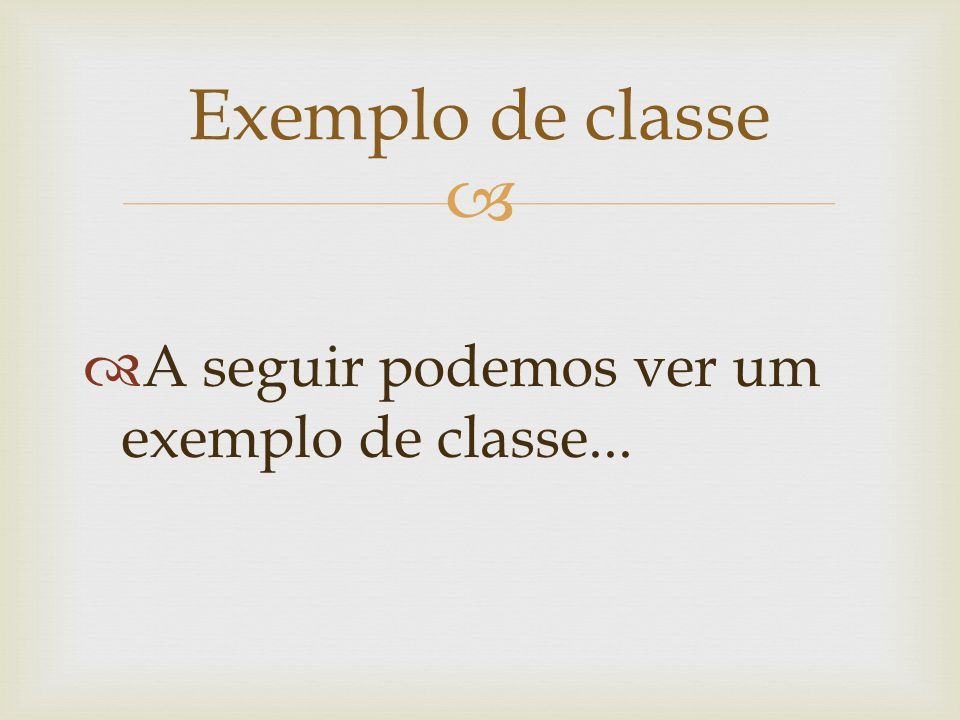 Exemplo de classe A seguir podemos ver um exemplo de classe...