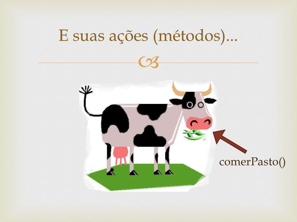 E suas ações (métodos)... comerPasto()