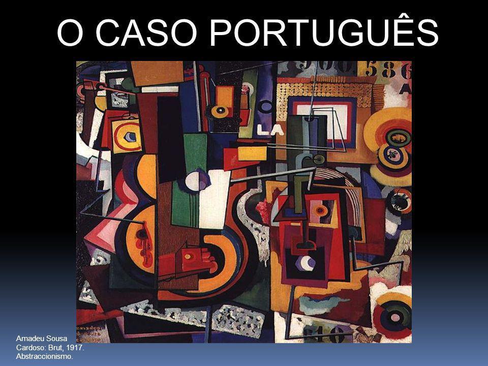 O CASO PORTUGUÊS Amadeu Sousa Cardoso: Brut, 1917. Abstraccionismo.