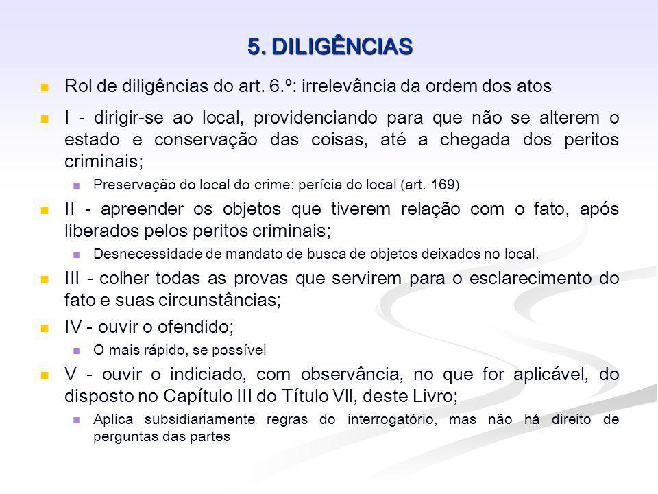 5. DILIGÊNCIAS Rol de diligências do art. 6.º: irrelevância da ordem dos atos.