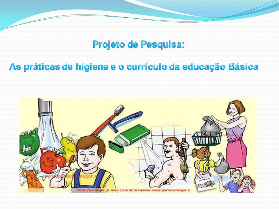 Projeto de Pesquisa: As práticas de higiene e o currículo da educação Básica