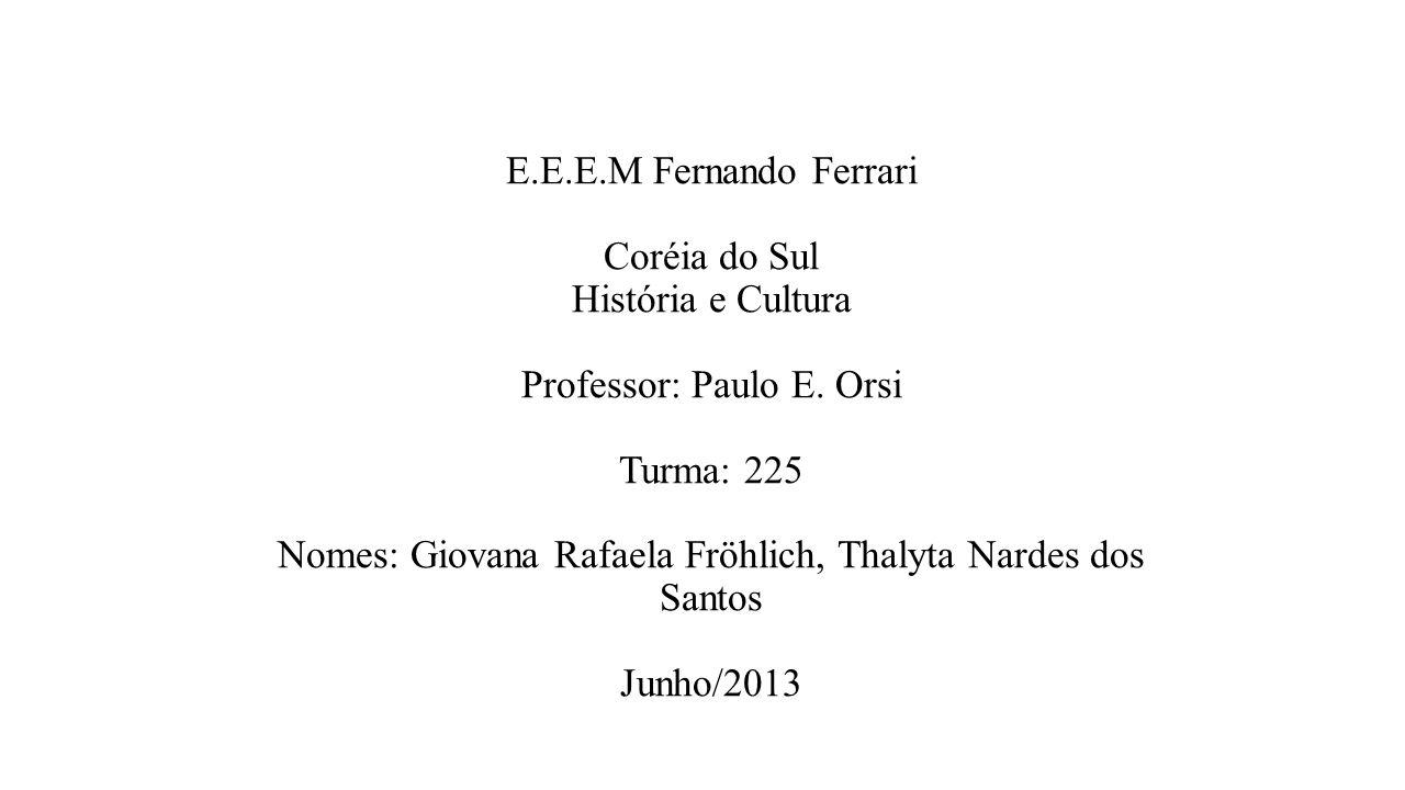 E.E.E.M Fernando Ferrari Coréia do Sul História e Cultura Professor: Paulo E.