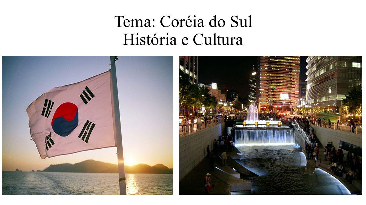 Tema: Coréia do Sul História e Cultura