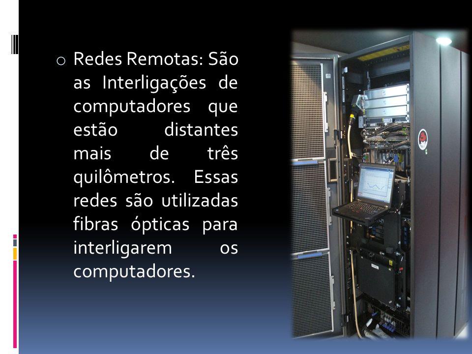 Redes Remotas: São as Interligações de computadores que estão distantes mais de três quilômetros.