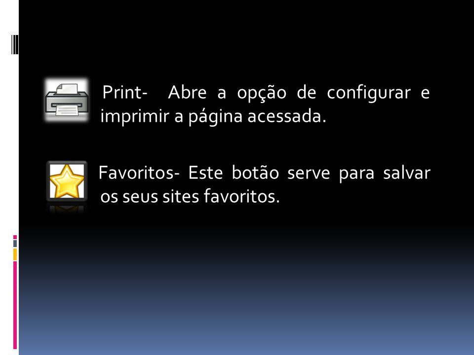 Print- Abre a opção de configurar e imprimir a página acessada