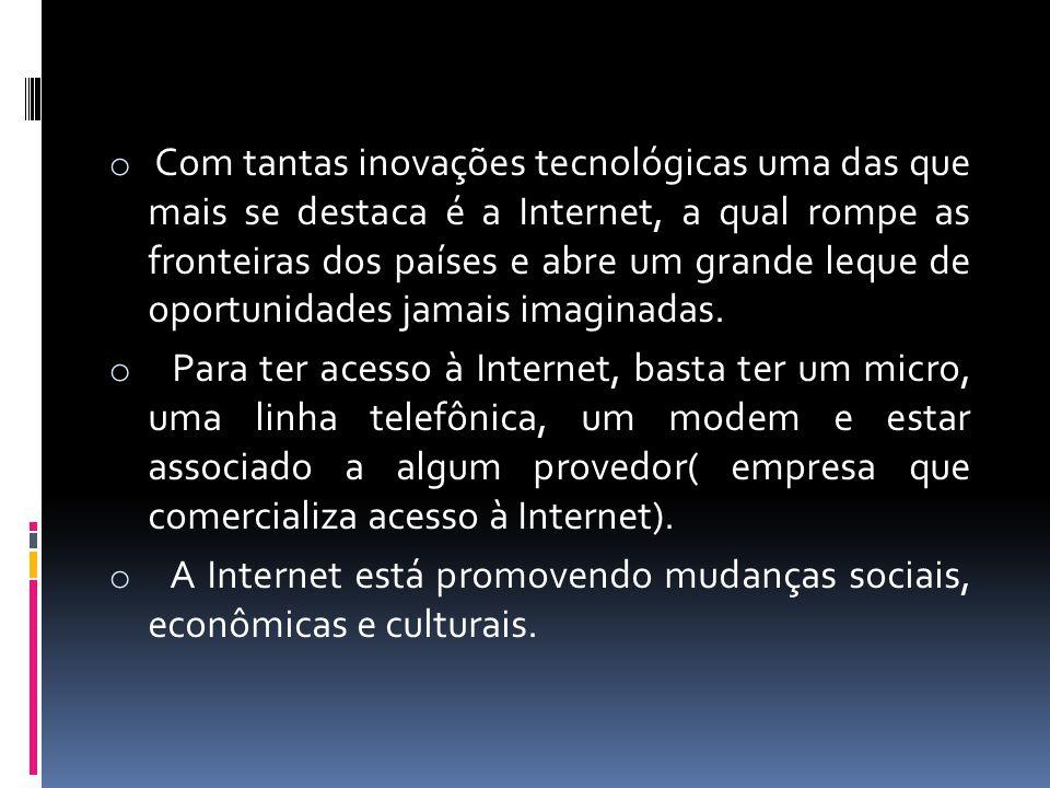 Com tantas inovações tecnológicas uma das que mais se destaca é a Internet, a qual rompe as fronteiras dos países e abre um grande leque de oportunidades jamais imaginadas.