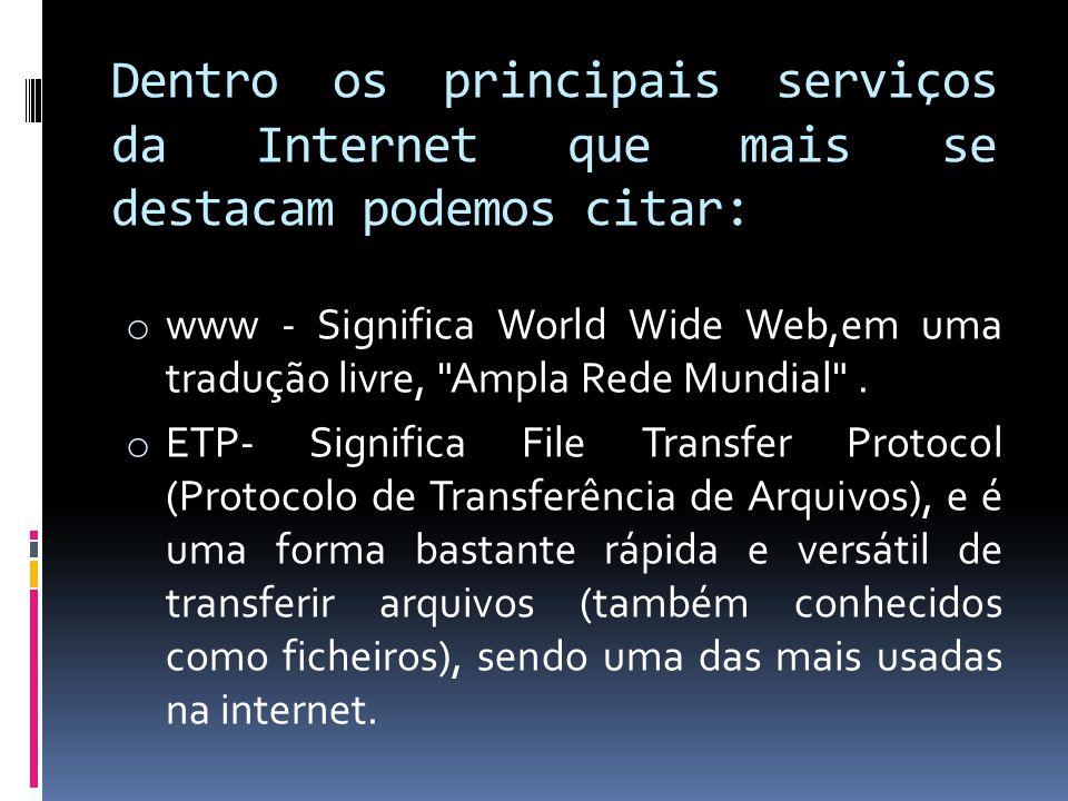 Dentro os principais serviços da Internet que mais se destacam podemos citar: