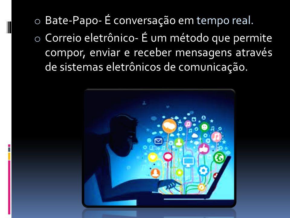 Bate-Papo- É conversação em tempo real.