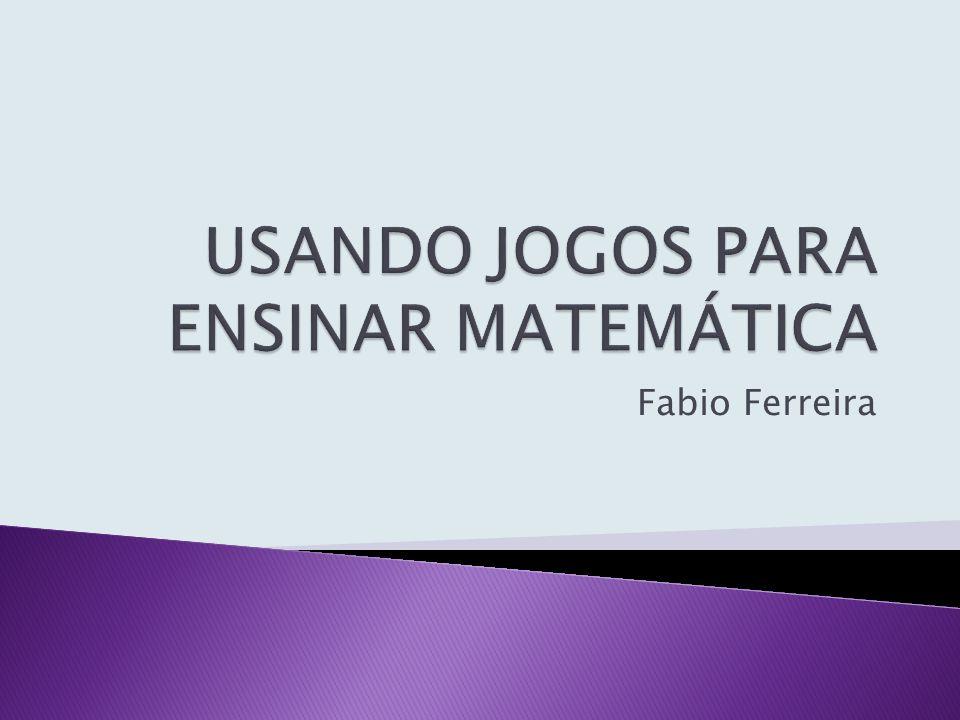 USANDO JOGOS PARA ENSINAR MATEMÁTICA