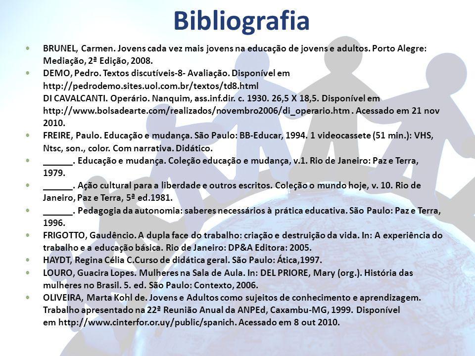 Bibliografia BRUNEL, Carmen. Jovens cada vez mais jovens na educação de jovens e adultos. Porto Alegre: Mediação, 2ª Edição, 2008.