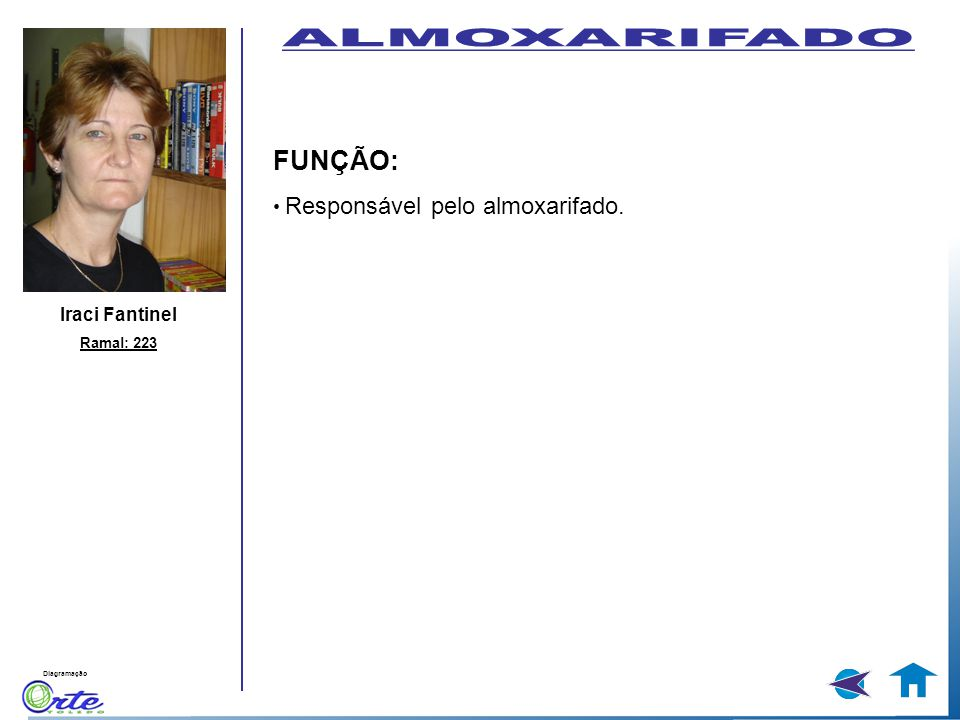 ALMOXARIFADO FUNÇÃO: • Responsável pelo almoxarifado. Iraci Fantinel
