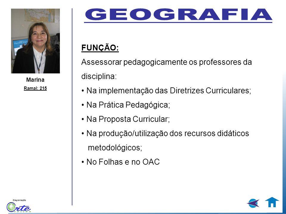 GEOGRAFIA FUNÇÃO: Assessorar pedagogicamente os professores da disciplina: • Na implementação das Diretrizes Curriculares;