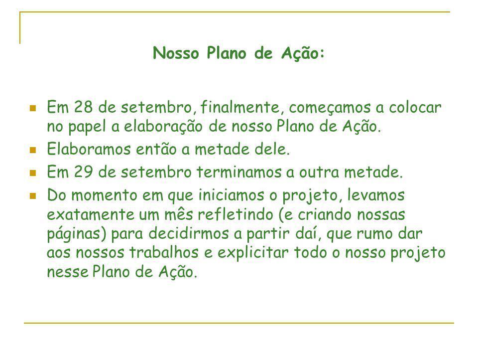 Nosso Plano de Ação: Em 28 de setembro, finalmente, começamos a colocar no papel a elaboração de nosso Plano de Ação.