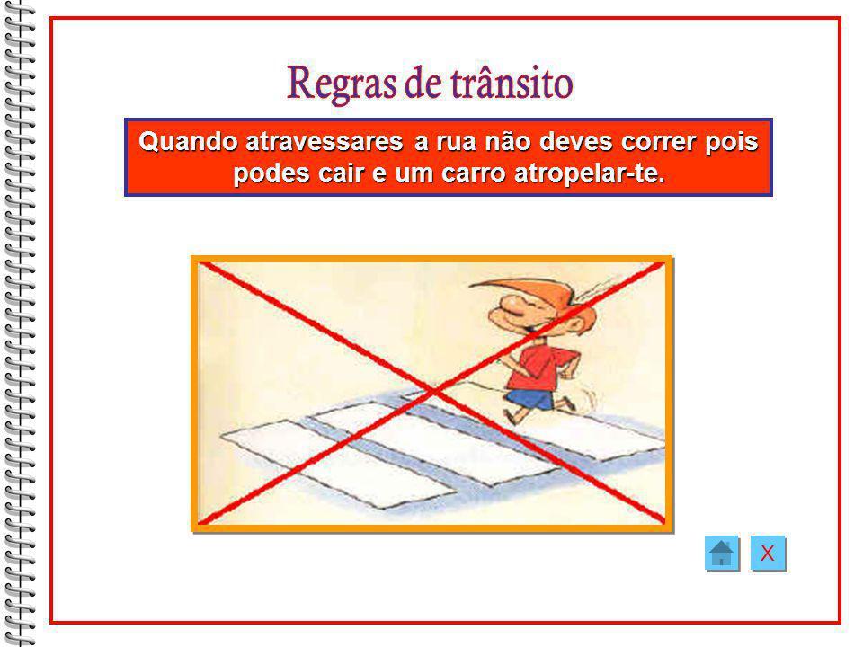 Regras de trânsito Quando atravessares a rua não deves correr pois podes cair e um carro atropelar-te.