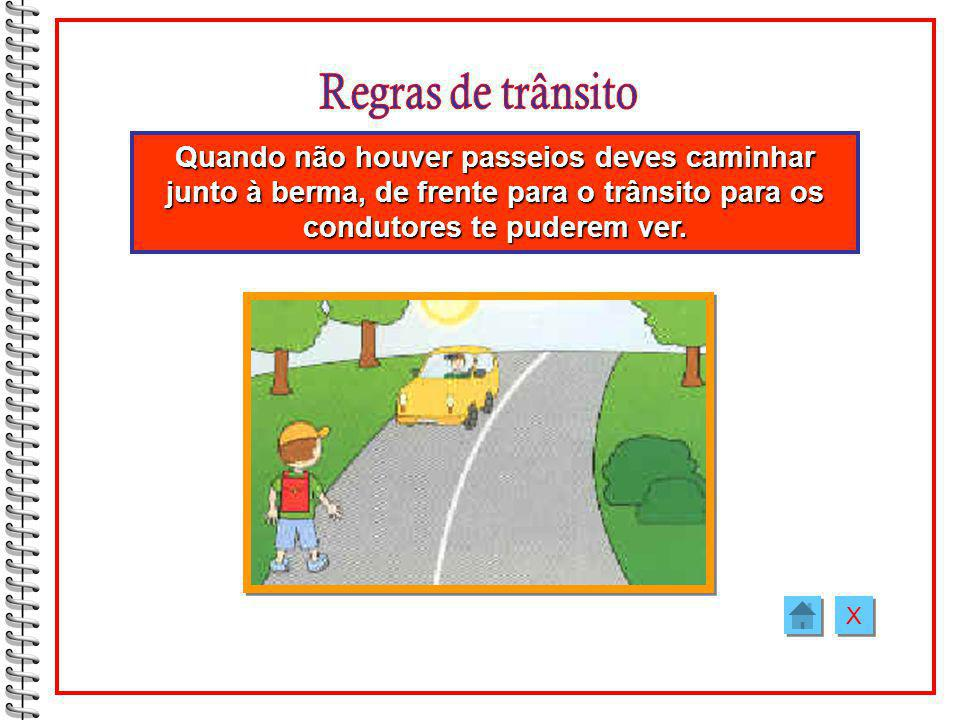 Regras de trânsito Quando não houver passeios deves caminhar junto à berma, de frente para o trânsito para os condutores te puderem ver.