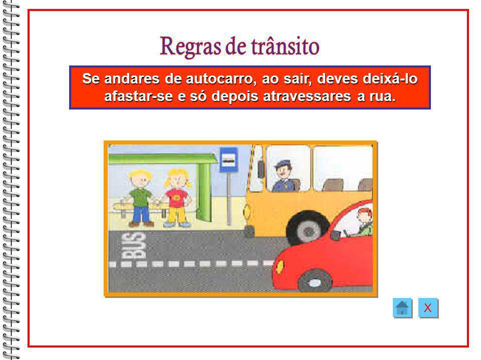 Regras de trânsito Se andares de autocarro, ao sair, deves deixá-lo afastar-se e só depois atravessares a rua.
