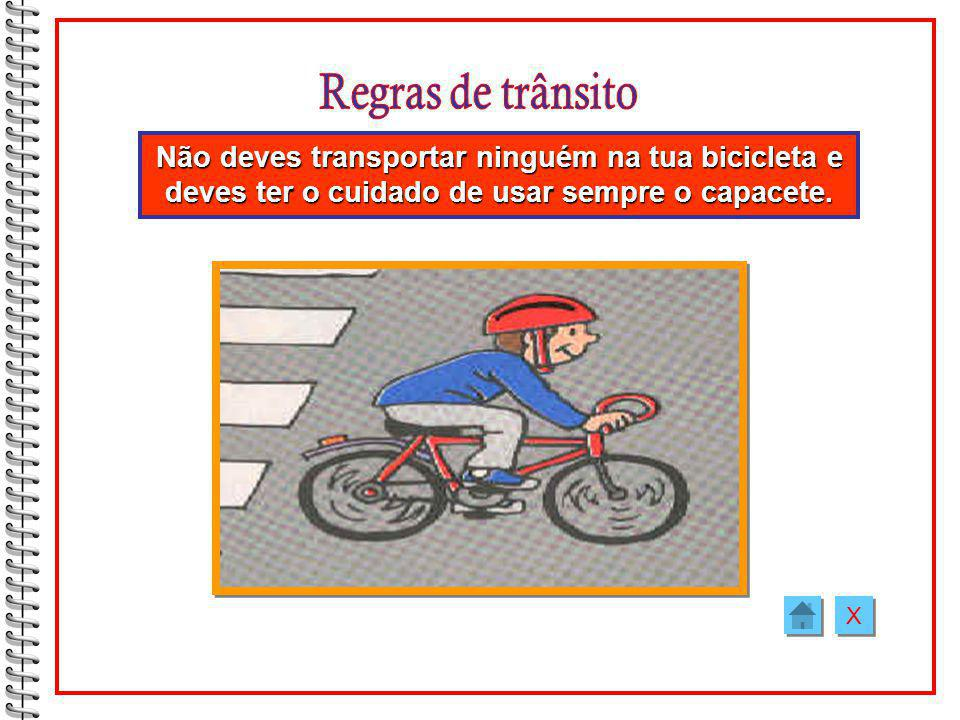 Regras de trânsito Não deves transportar ninguém na tua bicicleta e deves ter o cuidado de usar sempre o capacete.