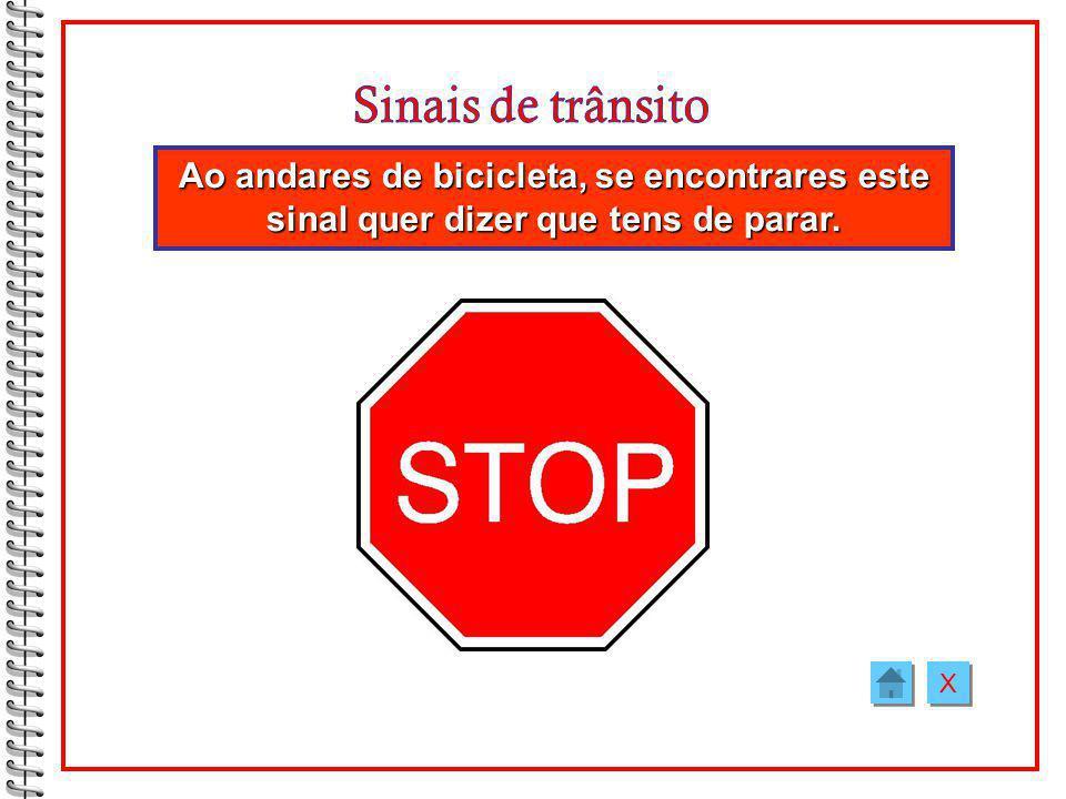 Sinais de trânsito Ao andares de bicicleta, se encontrares este sinal quer dizer que tens de parar.