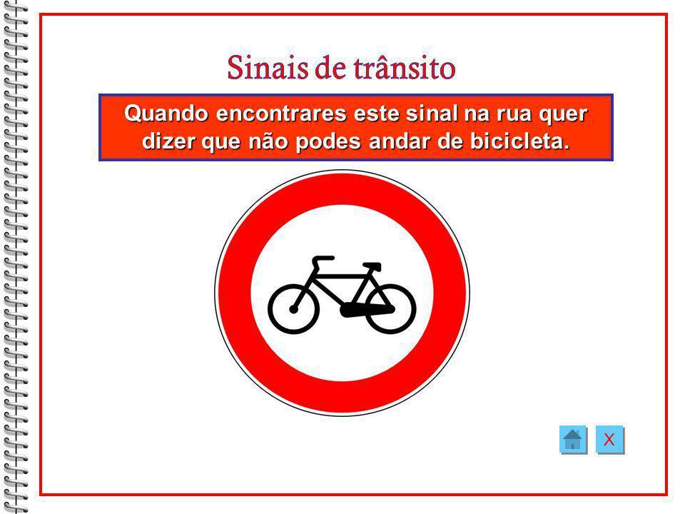 Sinais de trânsito Quando encontrares este sinal na rua quer dizer que não podes andar de bicicleta.