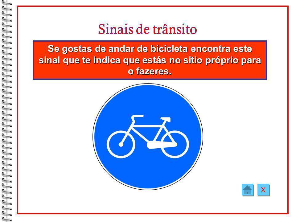 Sinais de trânsito Se gostas de andar de bicicleta encontra este sinal que te indica que estás no sitio próprio para o fazeres.