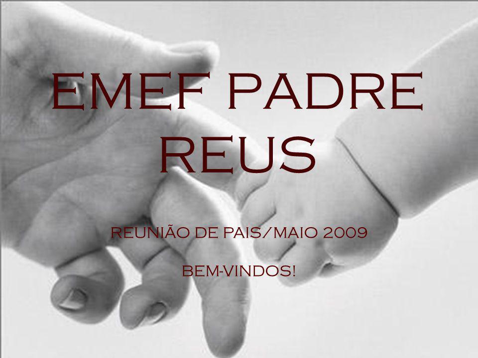 EMEF PADRE REUS REUNIÃO DE PAIS/MAIO 2009 BEM-VINDOS!