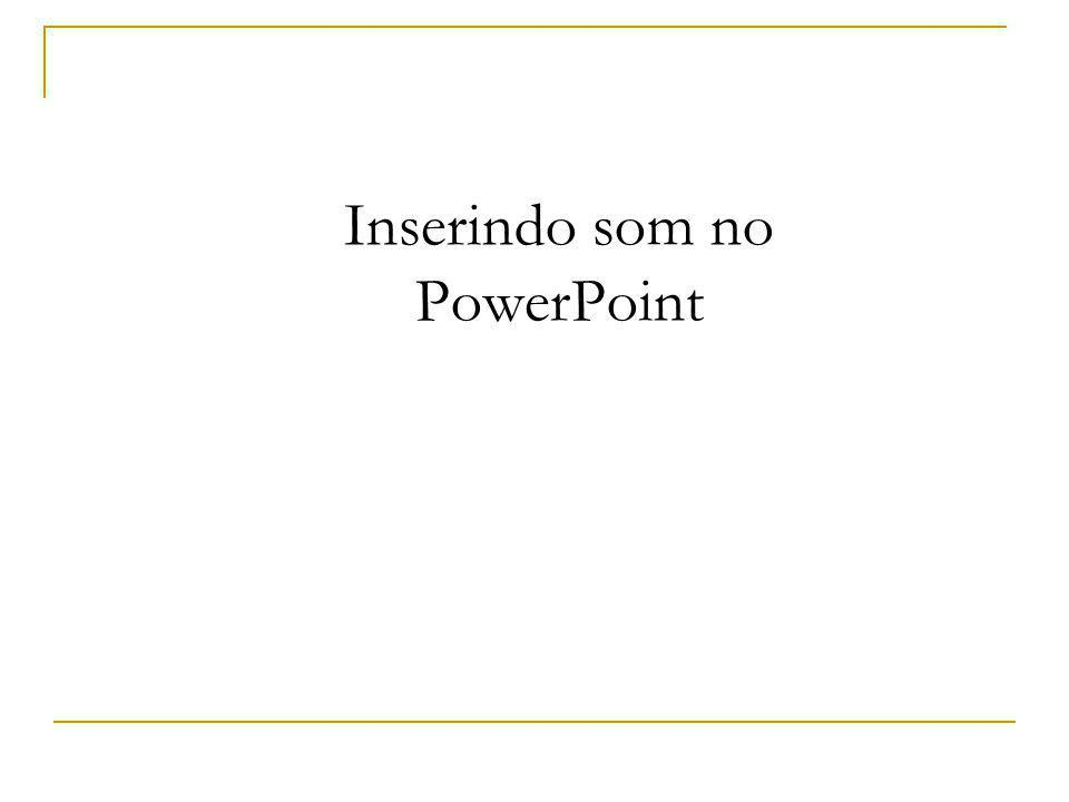 Inserindo som no PowerPoint