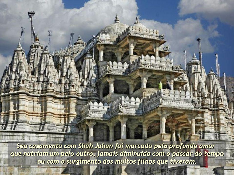 Seu casamento com Shah Jahan foi marcado pelo profundo amor