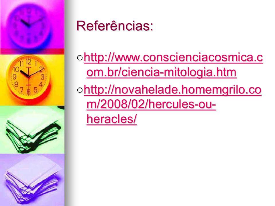 Referências: ○http://www.conscienciacosmica.com.br/ciencia-mitologia.htm.