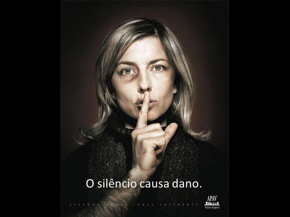 O silêncio causa dano.
