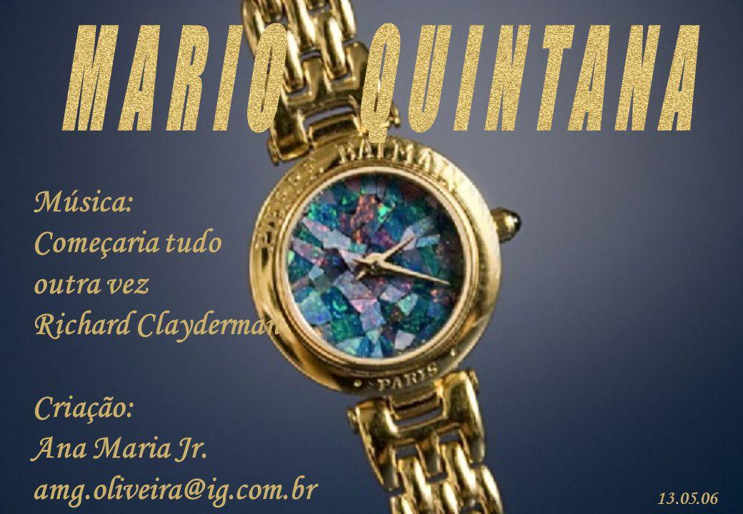 MARIO QUINTANA Música: Começaria tudo outra vez Richard Clayderman