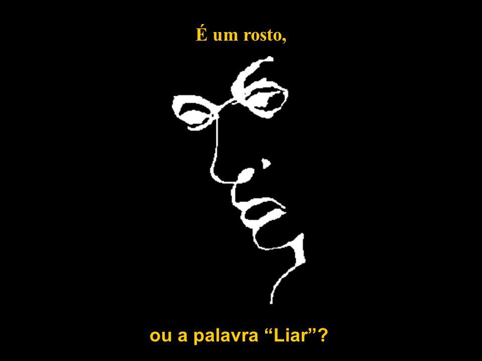 É um rosto, ou a palavra Liar