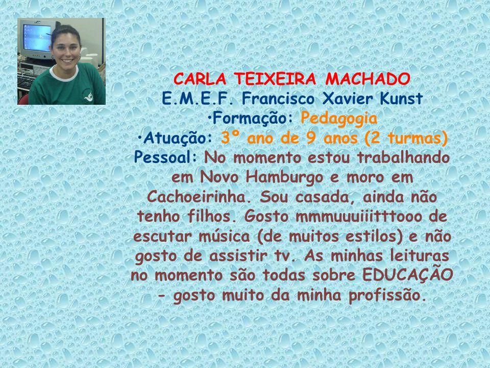 CARLA TEIXEIRA MACHADO E.M.E.F. Francisco Xavier Kunst