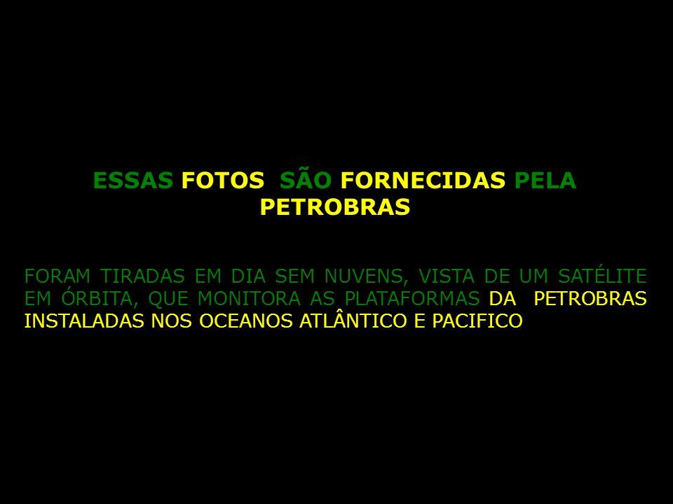 ESSAS FOTOS SÃO FORNECIDAS PELA PETROBRAS