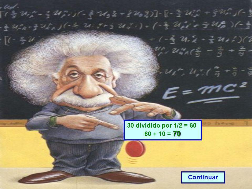 30 dividido por 1/2 = 60 60 + 10 = 70 Continuar