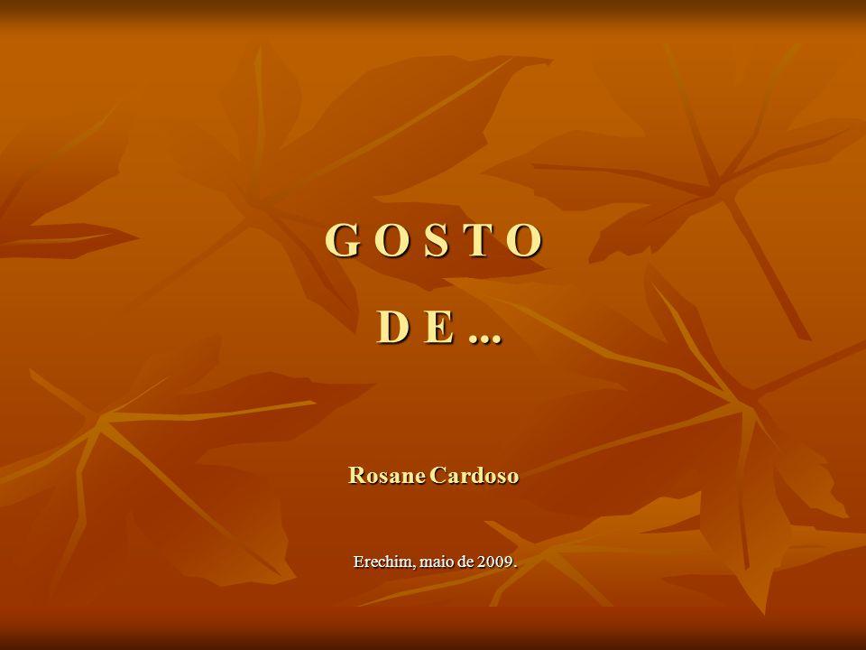 G O S T O D E ... Rosane Cardoso