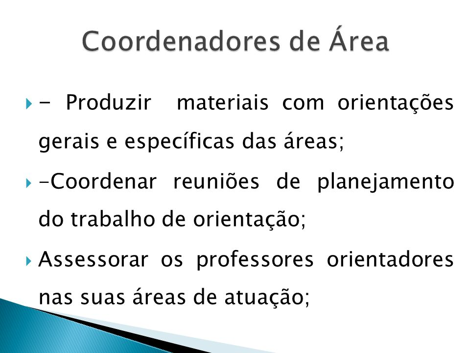 Coordenadores de Área - Produzir materiais com orientações gerais e específicas das áreas;