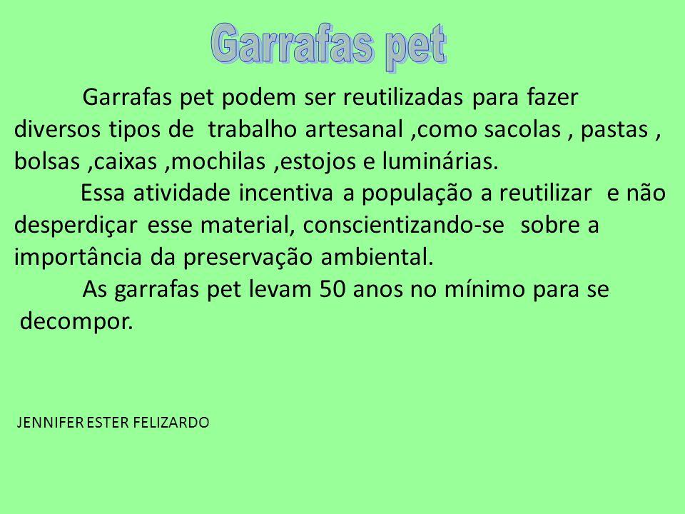 Garrafas pet Garrafas pet podem ser reutilizadas para fazer. diversos tipos de trabalho artesanal ,como sacolas , pastas ,