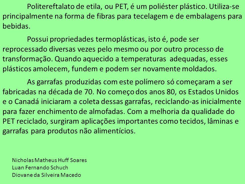 Politereftalato de etila, ou PET, é um poliéster plástico