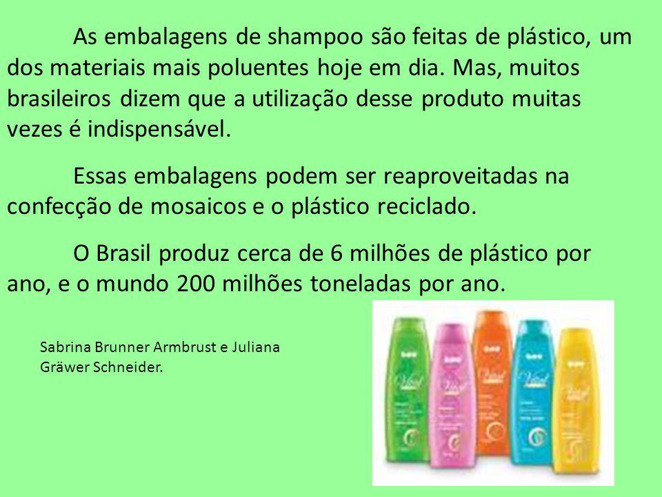 As embalagens de shampoo são feitas de plástico, um dos materiais mais poluentes hoje em dia. Mas, muitos brasileiros dizem que a utilização desse produto muitas vezes é indispensável.
