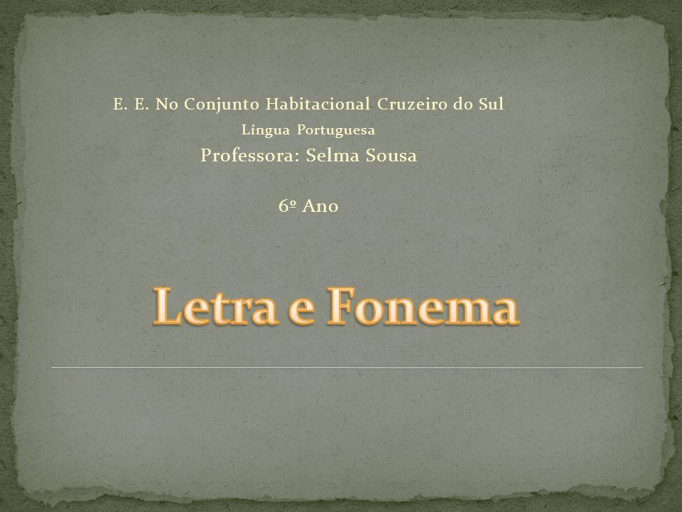 Letra e Fonema Professora: Selma Sousa 6º Ano