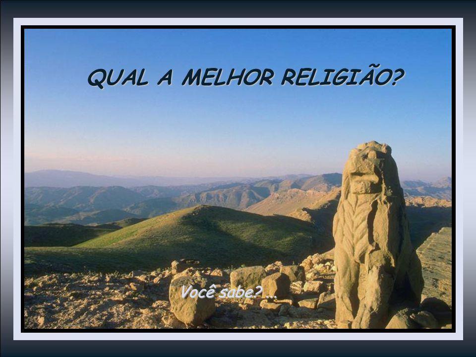 QUAL A MELHOR RELIGIÃO Você sabe ...
