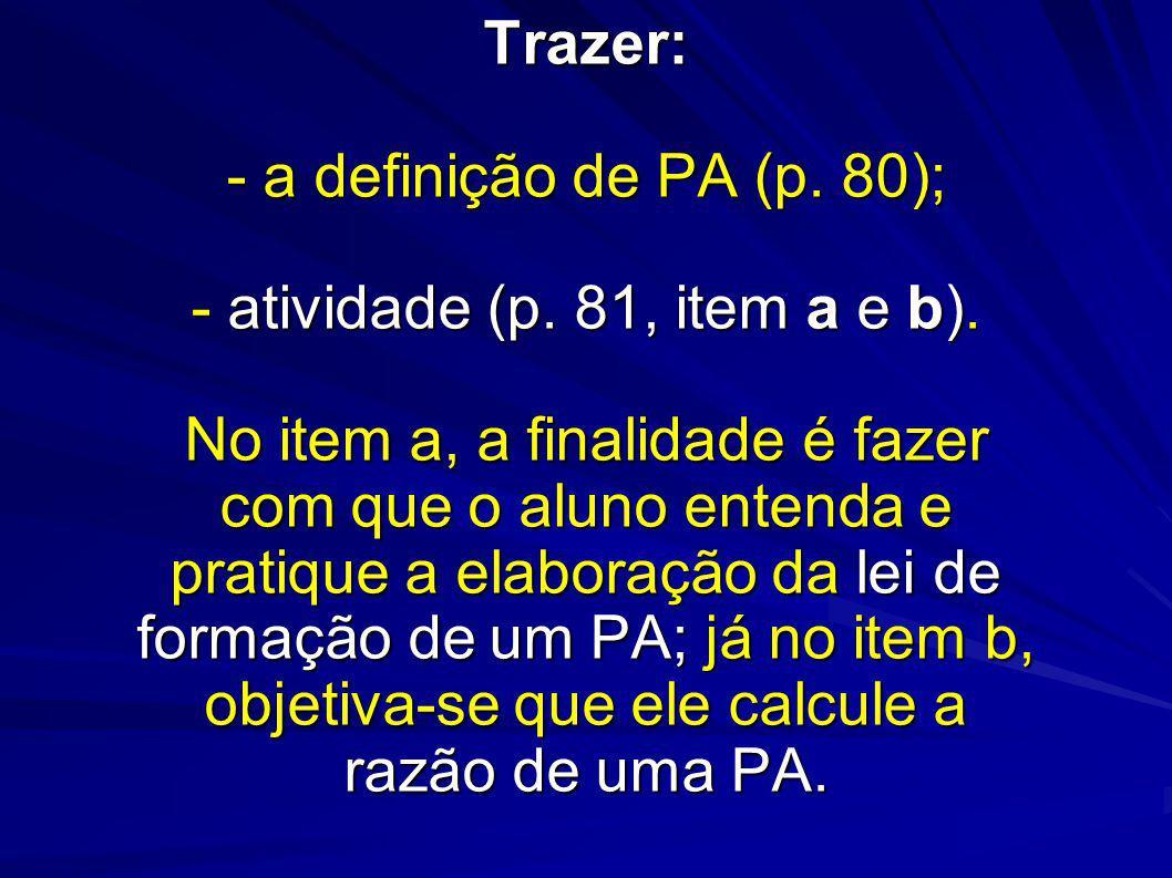 Trazer: - a definição de PA (p. 80);. - atividade (p. 81, item a e b)
