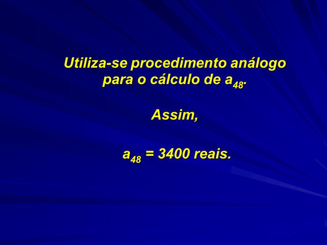 Utiliza-se procedimento análogo para o cálculo de a48.