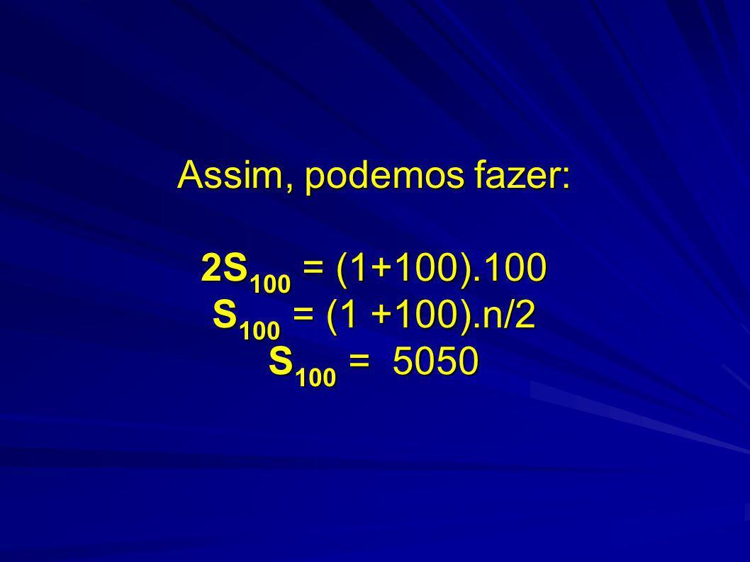 Assim, podemos fazer: 2S100 = (1+100). 100 S100 = (1 +100)