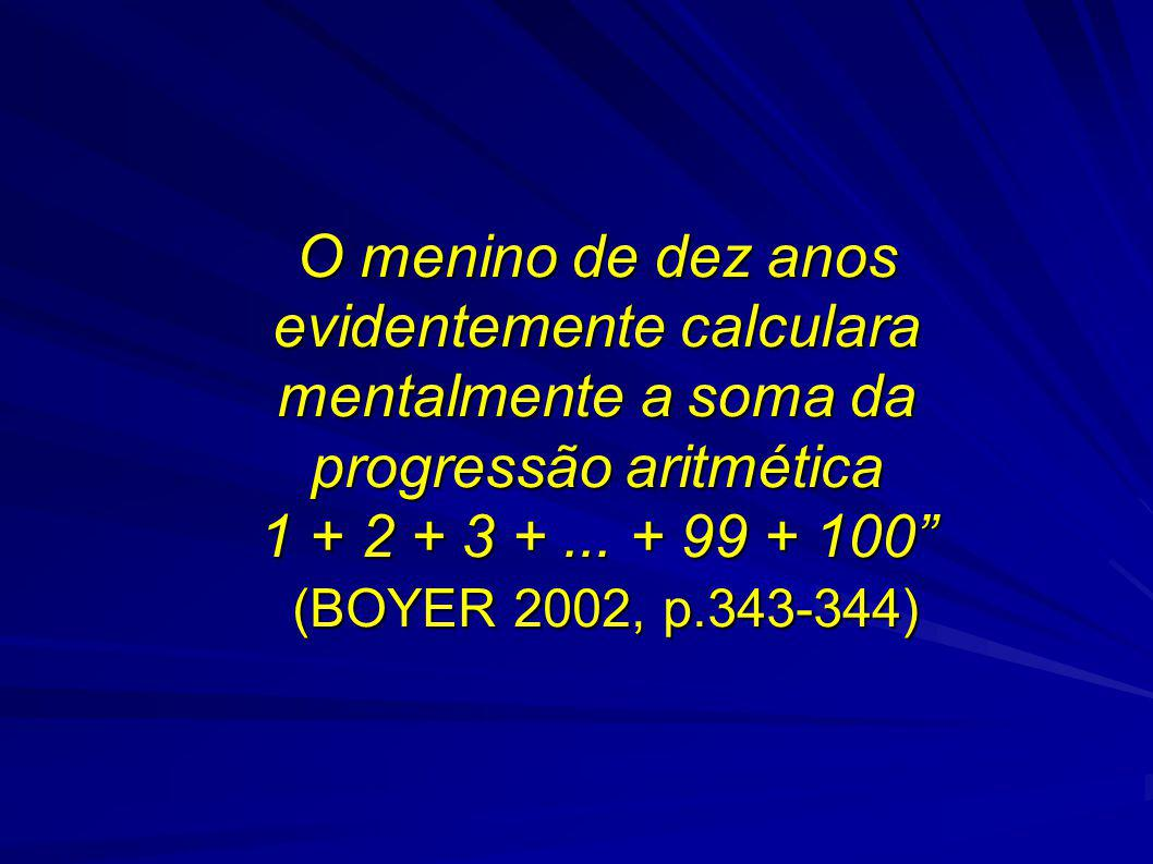 O menino de dez anos evidentemente calculara mentalmente a soma da progressão aritmética 1 + 2 + 3 + ...